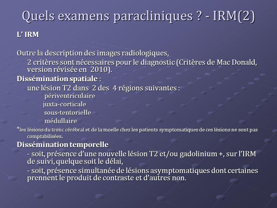 Quels examens paracliniques ? - IRM(2) L IRM Outre la description des images radiologiques, 2 critères sont nécessaires pour le diagnostic (Critères d