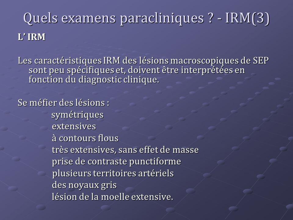Quels examens paracliniques ? - IRM(3) L IRM Les caractéristiques IRM des lésions macroscopiques de SEP sont peu spécifiques et, doivent être interpré