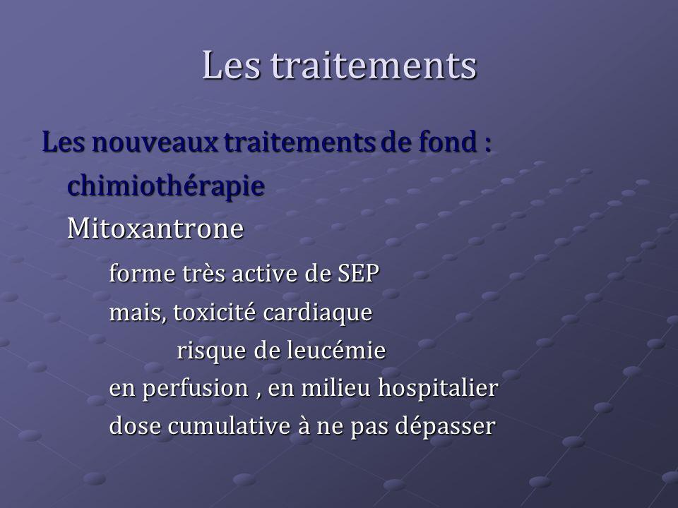 Les traitements Les nouveaux traitements de fond : chimiothérapieMitoxantrone forme très active de SEP mais, toxicité cardiaque risque de leucémie en