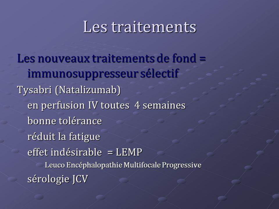 Les traitements Les nouveaux traitements de fond = immunosuppresseur sélectif Tysabri (Natalizumab) en perfusion IV toutes 4 semaines bonne tolérance