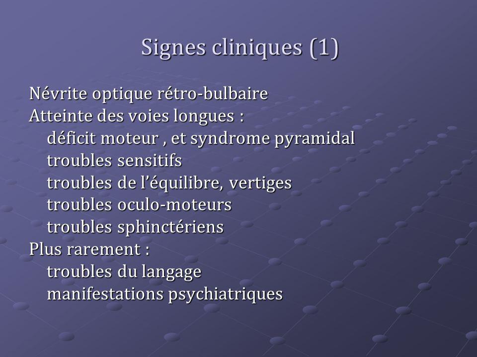 Signes cliniques (1) Névrite optique rétro-bulbaire Atteinte des voies longues : déficit moteur, et syndrome pyramidal troubles sensitifs troubles de