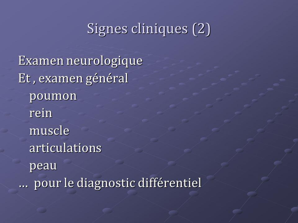 Signes cliniques (2) Examen neurologique Et, examen général poumonreinmusclearticulationspeau … pour le diagnostic différentiel