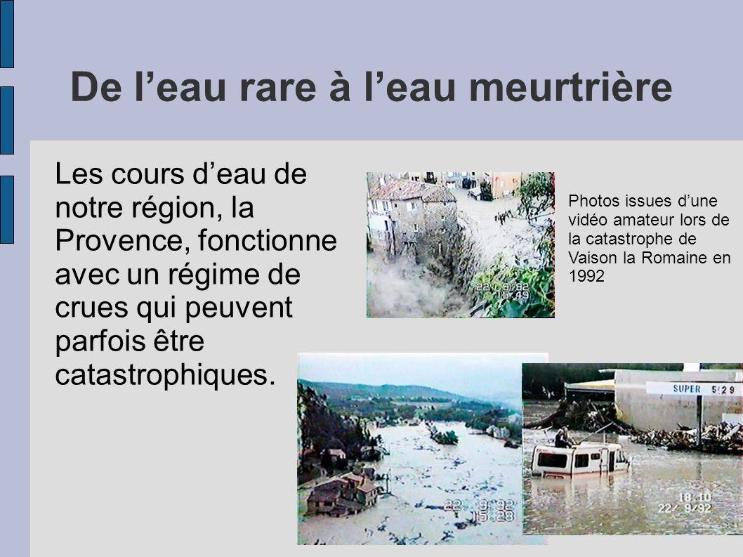 De leau rare à leau meurtrière Les cours deau de notre région, la Provence, fonctionne avec un régime de crues qui peuvent parfois être catastrophique