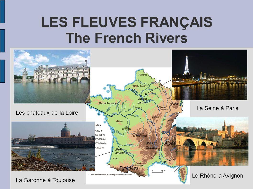 LES FLEUVES FRANÇAIS The French Rivers La Seine à Paris Le Rhône à Avignon Les châteaux de la Loire La Garonne à Toulouse