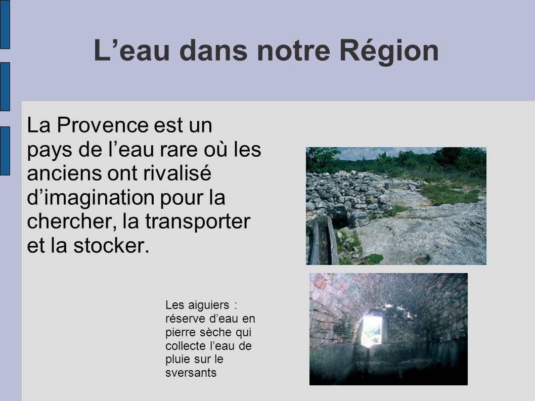 Leau dans notre Région La Provence est un pays de leau rare où les anciens ont rivalisé dimagination pour la chercher, la transporter et la stocker. L