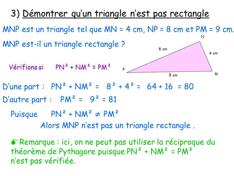 3) Démontrer quun triangle nest pas rectangle MNP est un triangle tel que MN = 4 cm, NP = 8 cm et PM = 9 cm.