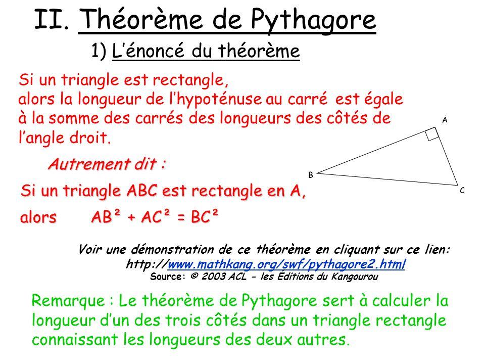 II. Théorème de Pythagore 1) Lénoncé du théorème Si un triangle est rectangle, alors la longueur de lhypoténuse au carréest égale à la somme des carré