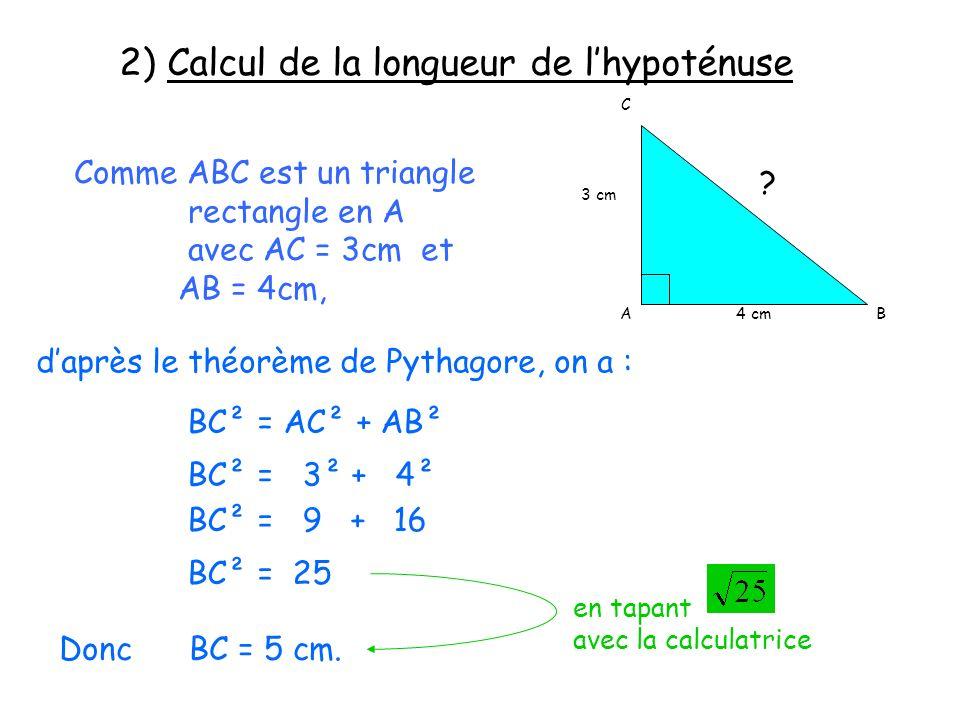 2) Calcul de la longueur de lhypoténuse C 4 cm 3 cm AB .