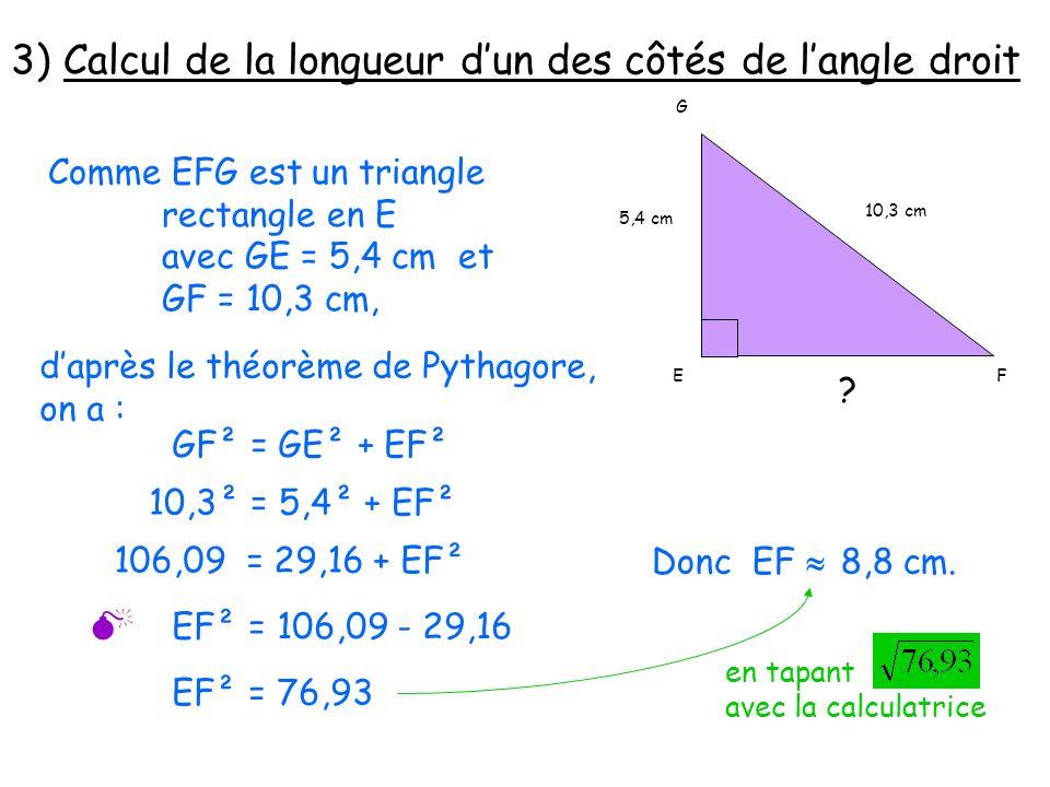 3) Calcul de la longueur dun des côtés de langle droit G 10,3 cm 5,4 cm EF .