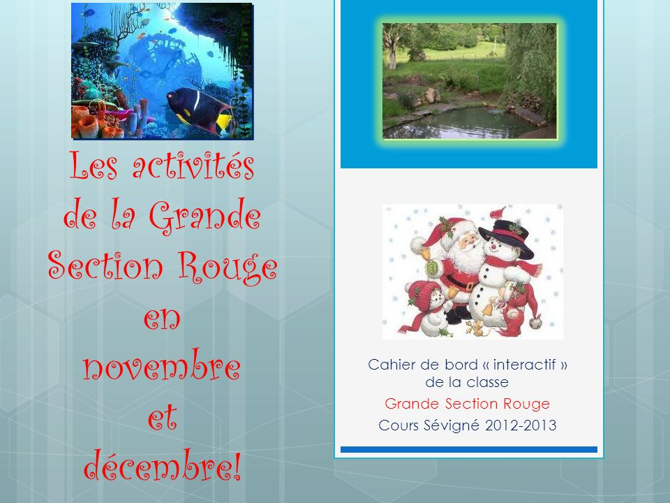Les activités de la Grande Section Rouge en novembre et décembre! Cahier de bord « interactif » de la classe Grande Section Rouge Cours Sévigné 2012-2