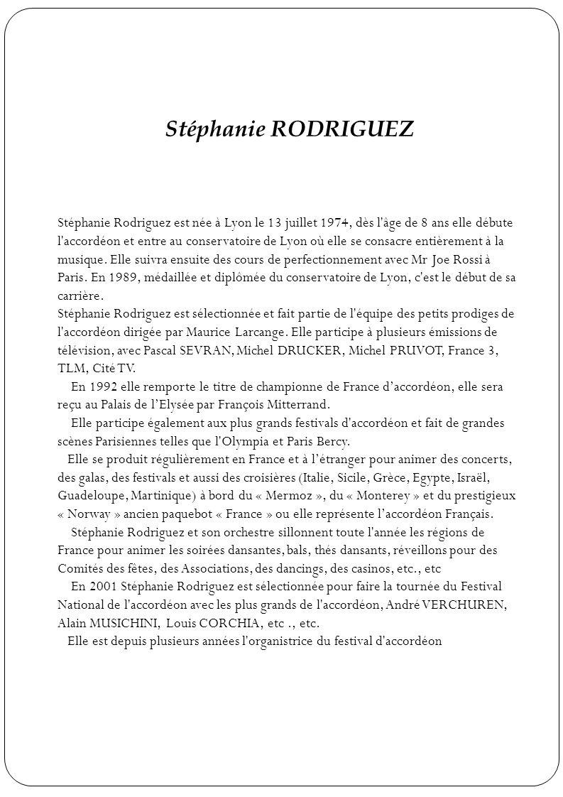 Stéphanie RODRIGUEZ Stéphanie Rodriguez est née à Lyon le 13 juillet 1974, dès l'âge de 8 ans elle débute l'accordéon et entre au conservatoire de Lyo