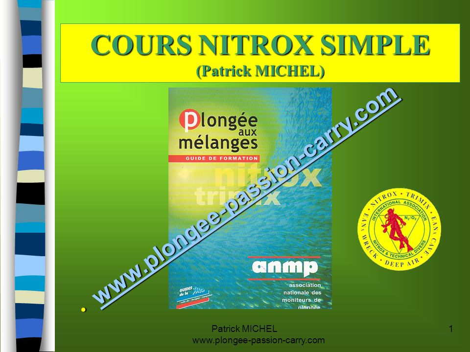 Patrick MICHEL www.plongee-passion-carry.com 1 COURS NITROX SIMPLE (Patrick MICHEL) www.plongee-passion-carry.com www.plongee-passion-carry.com www.pl