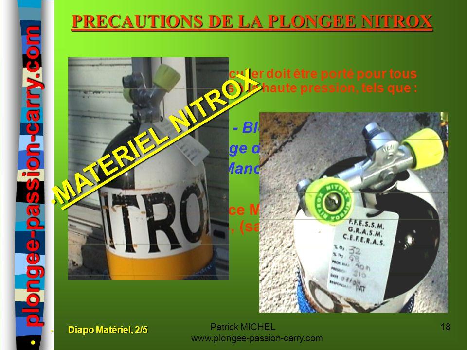 Un intérêt tout particulier doit être porté pour tous équipements soumis à la haute pression, tels que : - Blocs, - 1er Etage de Détendeur, - Manomètr
