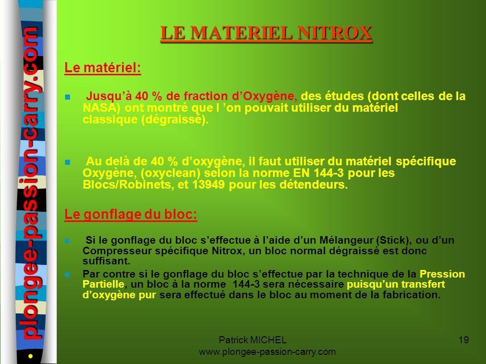 Patrick MICHEL www.plongee-passion-carry.com 19 LE MATERIEL NITROX Le matériel: n Jusquà 40 % de fraction dOxygène, des études (dont celles de la NASA
