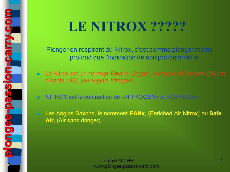 Patrick MICHEL www.plongee-passion-carry.com 2 LE NITROX ????? n Le Nitrox est un mélange Binaire, (2 gaz), composé dOxygène,(O2) et dAzote (N2), (en
