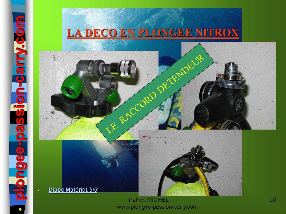 Patrick MICHEL www.plongee-passion-carry.com 20 LA DECO EN PLONGEE NITROX LE RACCORD DETENDEUR Diapo Matériel, 5/5 Diapo Matériel, 5/5 Diapo Matériel,