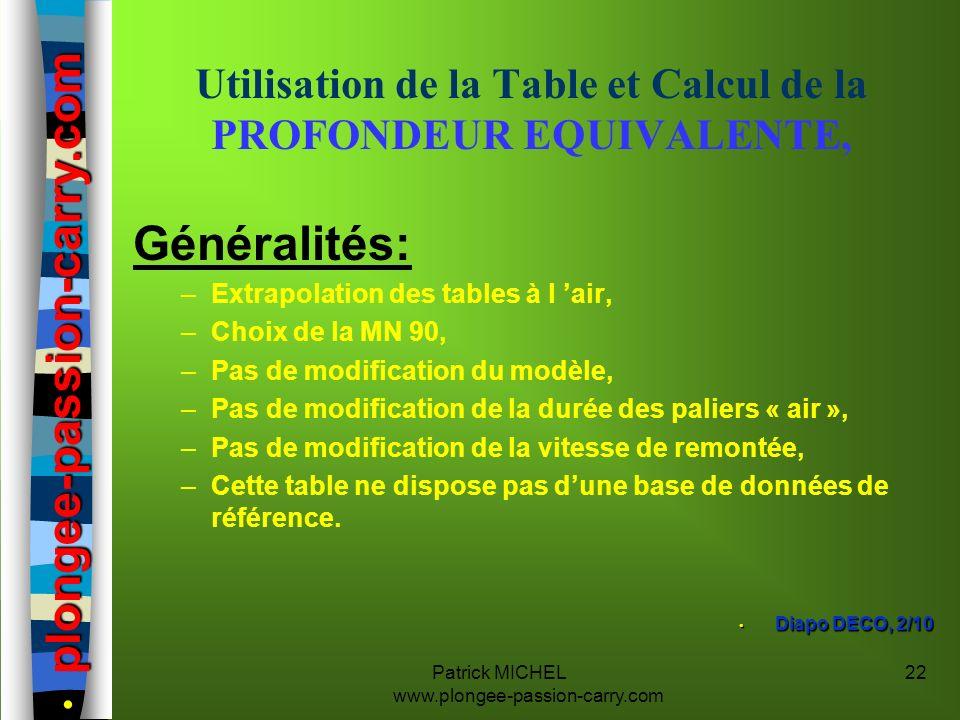 Patrick MICHEL www.plongee-passion-carry.com 22 Utilisation de la Table et Calcul de la PROFONDEUR EQUIVALENTE, Généralités: –Extrapolation des tables