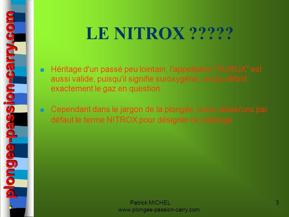 Patrick MICHEL www.plongee-passion-carry.com 3 LE NITROX ????? n Héritage d'un passé peu lointain, l'appellation