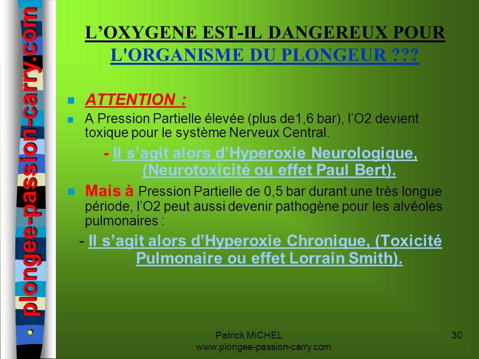 Patrick MICHEL www.plongee-passion-carry.com 30 LOXYGENE EST-IL DANGEREUX POUR L'ORGANISME DU PLONGEUR ??? n ATTENTION : n A Pression Partielle élevée