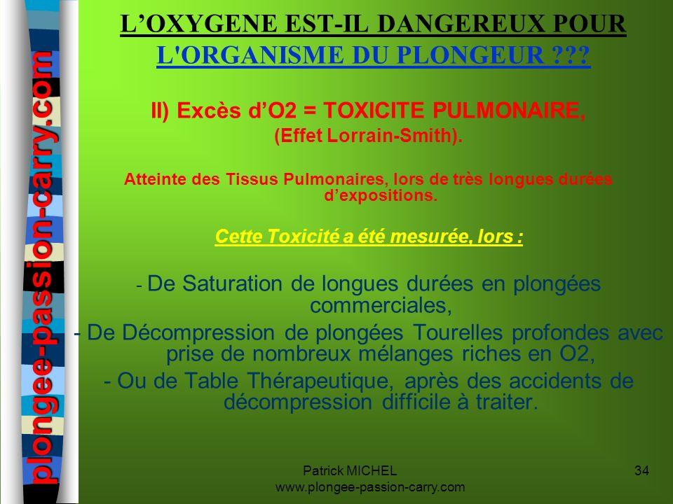 Patrick MICHEL www.plongee-passion-carry.com 34 LOXYGENE EST-IL DANGEREUX POUR L'ORGANISME DU PLONGEUR ??? II) Excès dO2 = TOXICITE PULMONAIRE, (Effet
