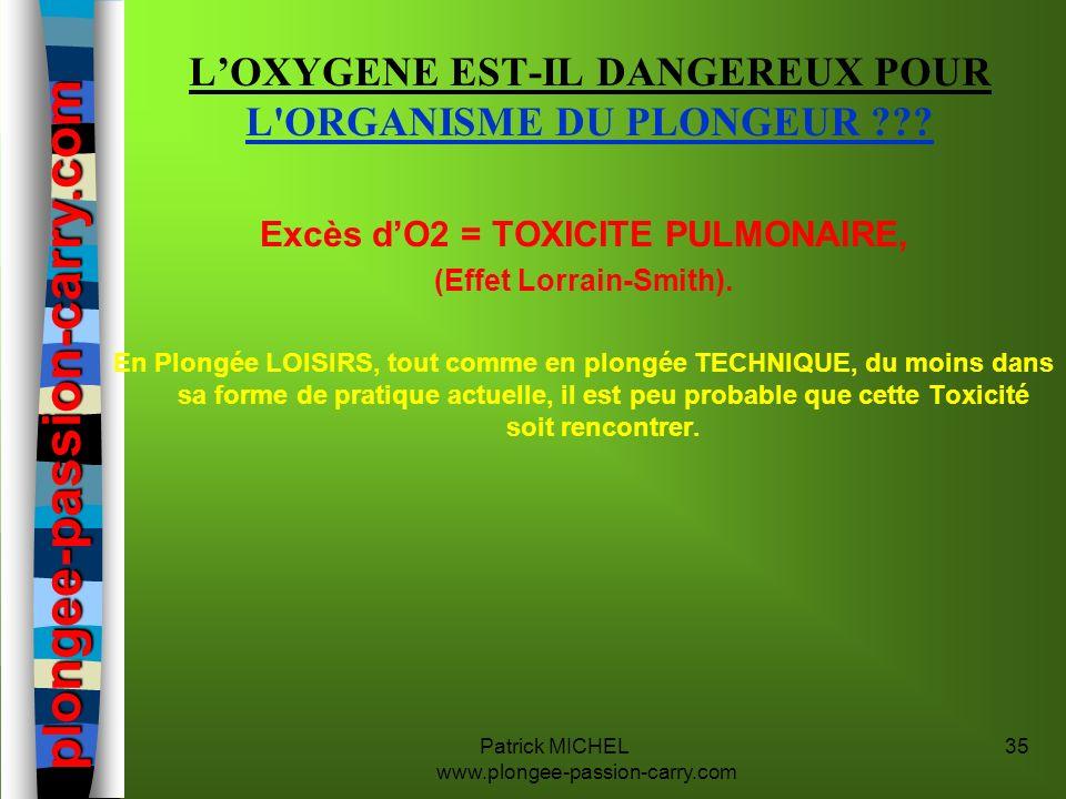 Patrick MICHEL www.plongee-passion-carry.com 35 Excès dO2 = TOXICITE PULMONAIRE, (Effet Lorrain-Smith). En Plongée LOISIRS, tout comme en plongée TECH