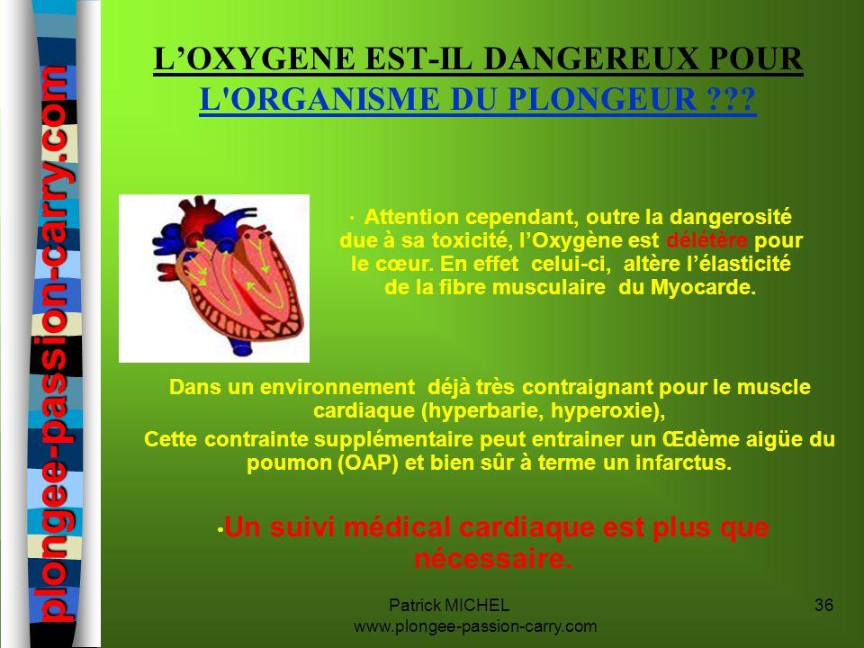 Patrick MICHEL www.plongee-passion-carry.com 36 plongee-passion-carry.com plongee-passion-carry.com LOXYGENE EST-IL DANGEREUX POUR L'ORGANISME DU PLON