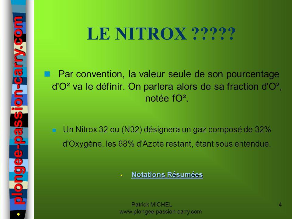 Patrick MICHEL www.plongee-passion-carry.com 4 LE NITROX ????? n Par convention, la valeur seule de son pourcentage d'O² va le définir. On parlera alo