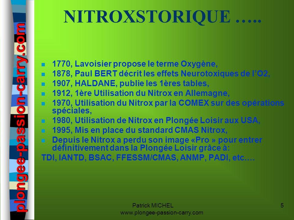 Patrick MICHEL www.plongee-passion-carry.com 5 NITROXSTORIQUE ….. n 1770, Lavoisier propose le terme Oxygène, n 1878, Paul BERT décrit les effets Neur
