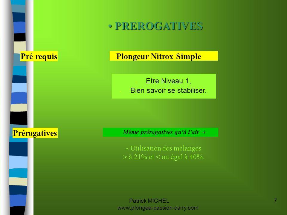 Patrick MICHEL www.plongee-passion-carry.com 7 Plongeur Nitrox SimplePré requis Même prérogatives qu'à l'air + Prérogatives - Utilisation des mélanges