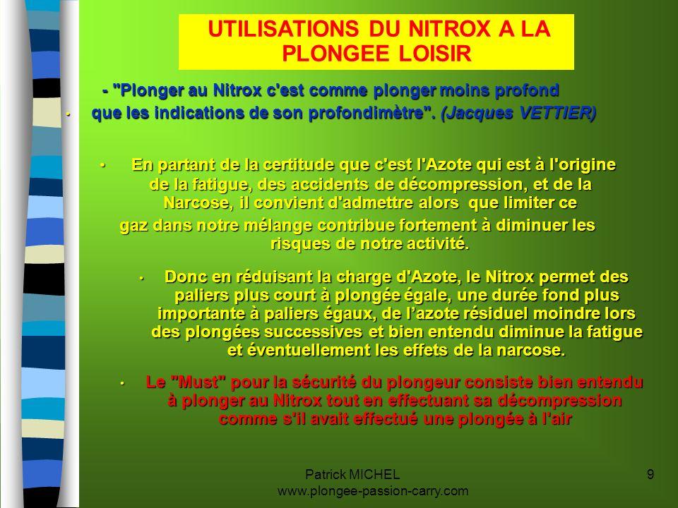 Patrick MICHEL www.plongee-passion-carry.com 40 REMERCIEMENTS Pour établir ce diaporama, je me suis inspiré du document de : nInIANTD, JP IMBERT Ainsi que des travaux de Mrs : nSnSCIULARA Pierre, nKnKERSALE Jean Yves, nAnAlain DELMAS (Guide Juridique de la Plongée), nJnJacques VETTIER (Nitrox, Trimix).