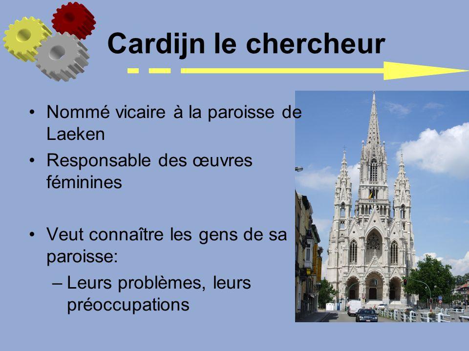 Nommé vicaire à la paroisse de Laeken Responsable des œuvres féminines Veut connaître les gens de sa paroisse: –Leurs problèmes, leurs préoccupations