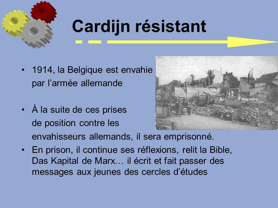 Cardijn résistant 1914, la Belgique est envahie par larmée allemande À la suite de ces prises de position contre les envahisseurs allemands, il sera e