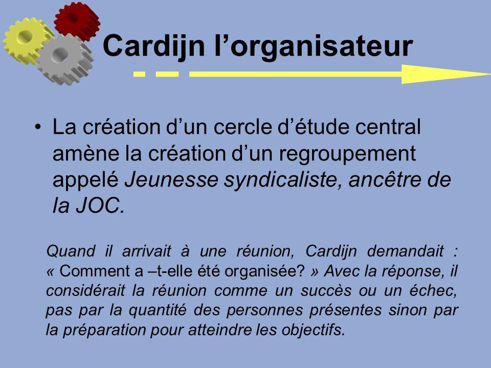 La création dun cercle détude central amène la création dun regroupement appelé Jeunesse syndicaliste, ancêtre de la JOC. Cardijn lorganisateur Quand