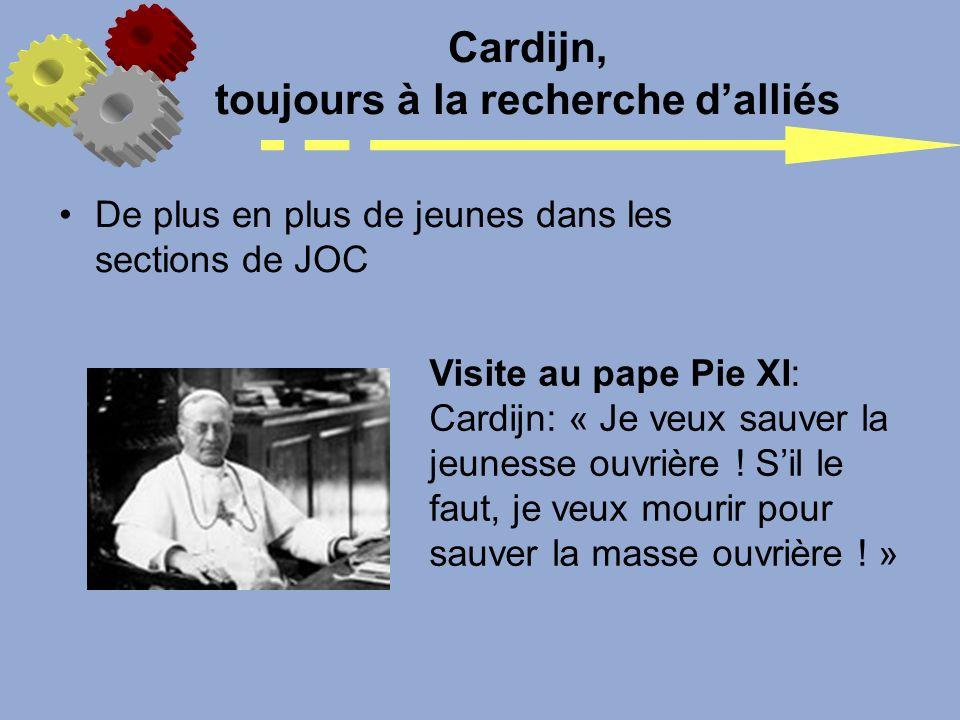 Cardijn, toujours à la recherche dalliés De plus en plus de jeunes dans les sections de JOC Visite au pape Pie XI: Cardijn: « Je veux sauver la jeunes