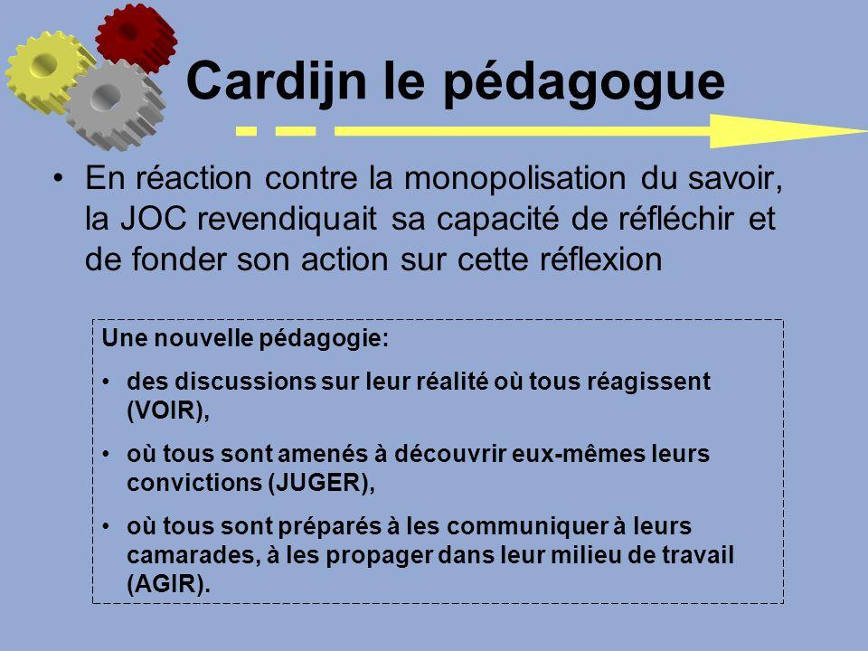 Cardijn le pédagogue En réaction contre la monopolisation du savoir, la JOC revendiquait sa capacité de réfléchir et de fonder son action sur cette ré