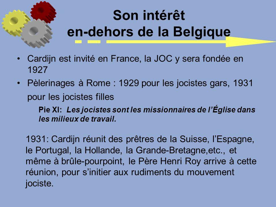 Son intérêt en-dehors de la Belgique Cardijn est invité en France, la JOC y sera fondée en 1927 Pèlerinages à Rome : 1929 pour les jocistes gars, 1931