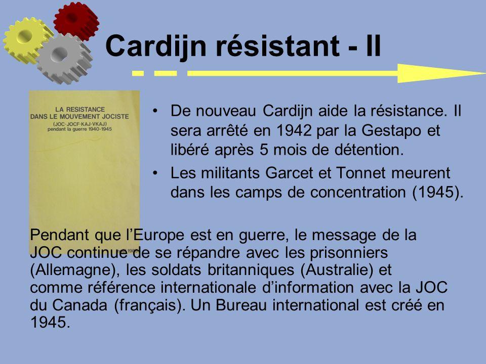 Cardijn résistant - II De nouveau Cardijn aide la résistance. Il sera arrêté en 1942 par la Gestapo et libéré après 5 mois de détention. Les militants