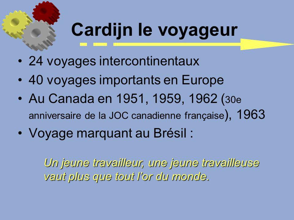 Cardijn le voyageur 24 voyages intercontinentaux 40 voyages importants en Europe Au Canada en 1951, 1959, 1962 ( 30e anniversaire de la JOC canadienne