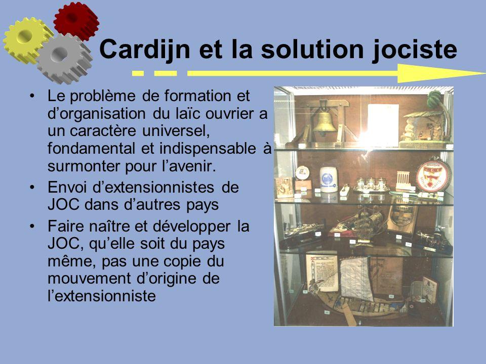 Cardijn et la solution jociste Le problème de formation et dorganisation du laïc ouvrier a un caractère universel, fondamental et indispensable à surm