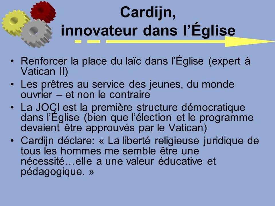 Cardijn, innovateur dans lÉglise Renforcer la place du laïc dans lÉglise (expert à Vatican II) Les prêtres au service des jeunes, du monde ouvrier – e