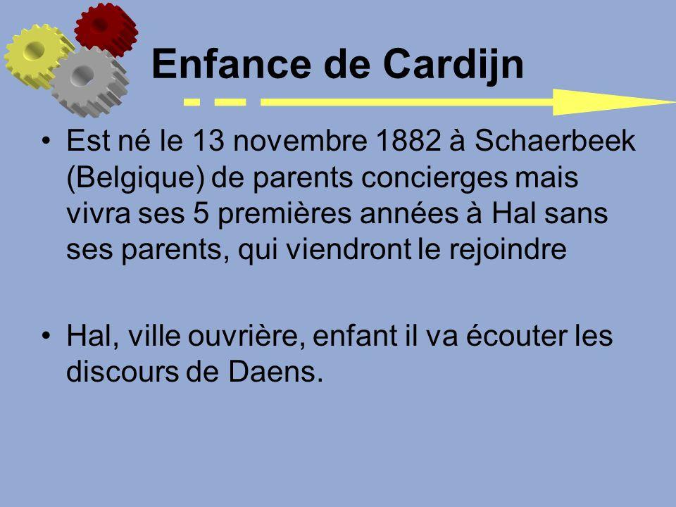 Enfance de Cardijn Est né le 13 novembre 1882 à Schaerbeek (Belgique) de parents concierges mais vivra ses 5 premières années à Hal sans ses parents,