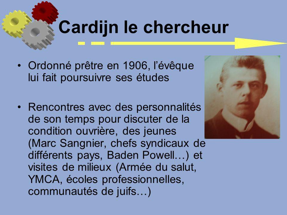 Cardijn le chercheur Ordonné prêtre en 1906, lévêque lui fait poursuivre ses études Rencontres avec des personnalités de son temps pour discuter de la