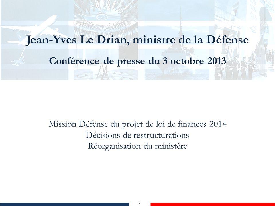Jean-Yves Le Drian, ministre de la Défense Conférence de presse du 3 octobre 2013 1 Jean-Yves Le Drian, ministre de la Défense Conférence de presse du
