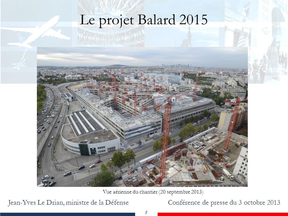 Jean-Yves Le Drian, ministre de la Défense Conférence de presse du 3 octobre 2013 8 Le projet Balard 2015 Vue aérienne du chantier (20 septembre 2013)