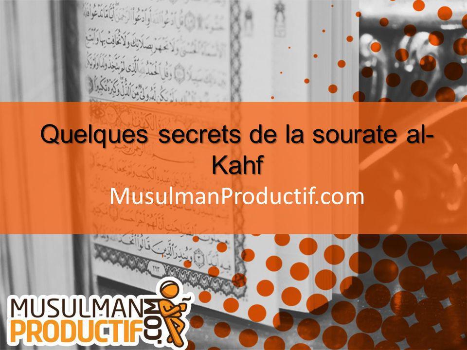 Quelques secrets de la sourate al- Kahf Quelques secrets de la sourate al- Kahf MusulmanProductif.com