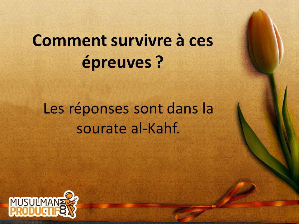 Comment survivre à ces épreuves ? Les réponses sont dans la sourate al-Kahf.
