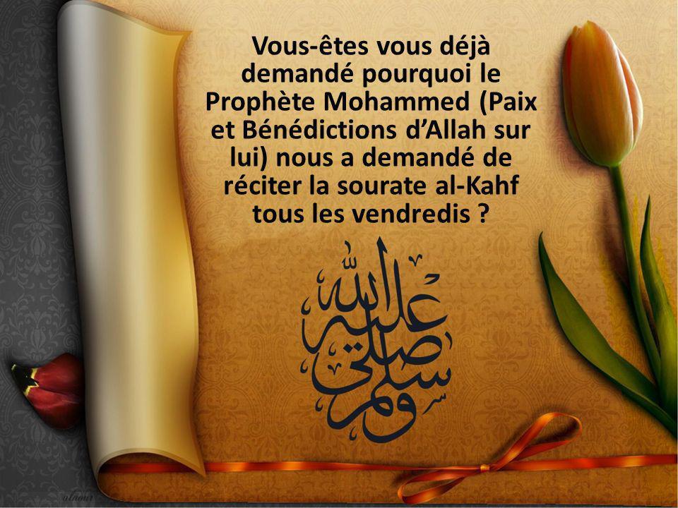 Vous-êtes vous déjà demandé pourquoi le Prophète Mohammed (Paix et Bénédictions dAllah sur lui) nous a demandé de réciter la sourate al-Kahf tous les