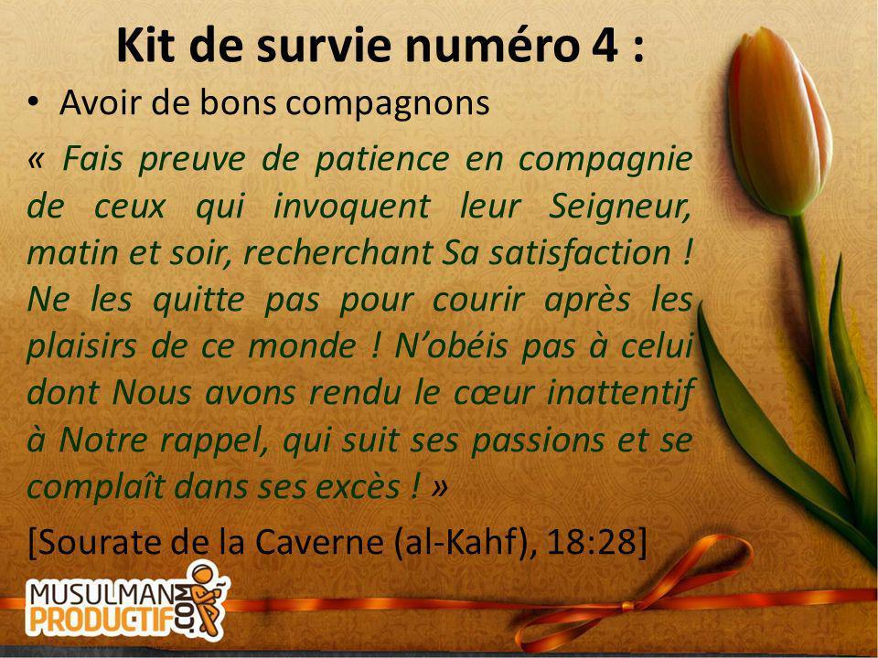 Kit de survie numéro 4 : Avoir de bons compagnons « Fais preuve de patience en compagnie de ceux qui invoquent leur Seigneur, matin et soir, rechercha