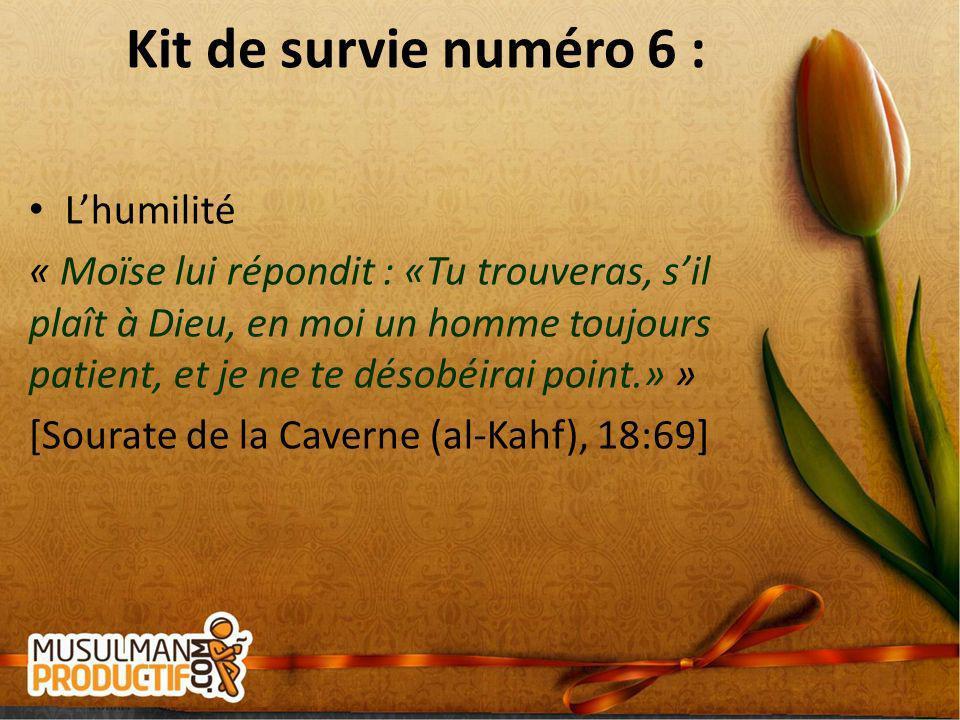 Kit de survie numéro 6 : Lhumilité « Moïse lui répondit : «Tu trouveras, sil plaît à Dieu, en moi un homme toujours patient, et je ne te désobéirai po