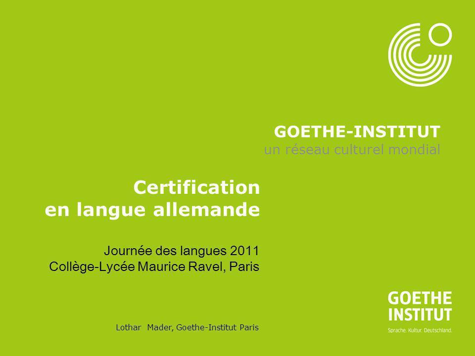 Seite 1 GOETHE-INSTITUT un réseau culturel mondial Certification en langue allemande Journée des langues 2011 Collège-Lycée Maurice Ravel, Paris Lotha